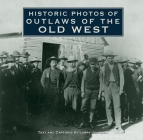 Historic Photos of Outlaws of the Old West Cover Image