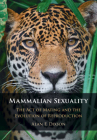 Mammalian Sexuality: The Act of Mating and the Evolution of Reproduction Cover Image