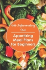 Anti- Inflammatory Diet: Appetizing Meal Plans for Beginners: Meal Planner Notebook Cover Image