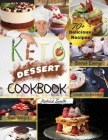 Keto Dessert Cookbook 2021: For a Healthy and Carefree Life. 70+ Quick and Easy Ketogenic Bombs, Cakes, and Sweets to Help You Lose Weight, Stay H Cover Image