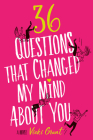 36 Questions That Changed My Mind About You Cover Image
