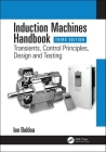 Induction Machines Handbook: Transients, Control Principles, Design and Testing (Electric Power Engineering) Cover Image