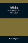 Prohibition: Viewed From A Legal As Well As A Moral Standpoint Cover Image