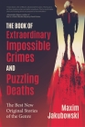 The Book of Extraordinary Impossible Crimes and Puzzling Deaths: The Best New Original Stories of the Genre Cover Image