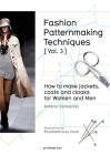 Fashion Patternmaking Techniques [ Vol. 3 ]: How to Make Jackets, Coats and Cloaks for Women and Men Cover Image