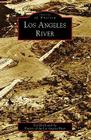 Los Angeles River (Images of America (Arcadia Publishing)) Cover Image