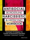 Antisocial, Borderline, Narcissistic and Histrionic Workbook: Treatment Strategies for Cluster B Personality Disorders Cover Image