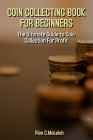 Coin Collecting Book For Beginners: The Ultimate Guide To Coin Collection For Profit Cover Image