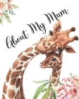 About My Mum: A Mothers Appreciation Fill-In-The-Blank Memory Book With Prompts and Drawing Pages Created By Your Child Cover Image