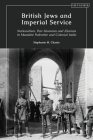British Jews and Imperial Service: Nationalism, Pan-Islamism and Zionism in Mandate Palestine and Colonial India Cover Image