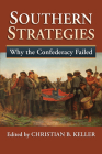 Southern Strategies: Why the Confederacy Failed Cover Image