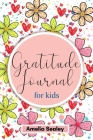 Gratitude Book for Kids: Practice the Attitude of Gratitude and Mindfulness, Fun and Creative Way for Kids to Develop Positive Habits Cover Image
