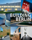 Building Berlin, Vol. 1: The Latest Architecture in and Out of the Capital Cover Image