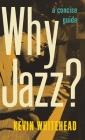 Why Jazz?: A Concise Guide Cover Image