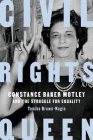 Civil Rights Queen: Constance Baker Motley and the Struggle for Equality Cover Image