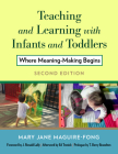 Teaching and Learning with Infants and Toddlers: Where Meaning-Making Begins Cover Image