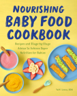 Nourishing Baby Food Cookbook: Recipes and Stage-By-Stage Advice to Achieve Super Nutrition for Babies Cover Image