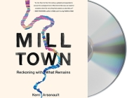 Mill Town: Reckoning with What Remains Cover Image