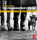 The Photographer's Vision: Understanding and Appreciating Great Photography Cover Image
