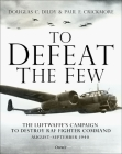 To Defeat the Few: The Luftwaffe's campaign to destroy RAF Fighter Command,  August–September 1940 Cover Image