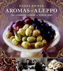 Aromas of Aleppo: The Legendary Cuisine of Syrian Jews Cover Image