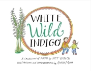 White Wild Indigo: An Illustrated Collection of Poems for Children Cover Image