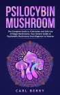 Psilocybin Mushroom: The Complete Guide to Cultivation and Safe Use of Magic Mushrooms. Your Grower Guide to Psychedelic Mushrooms from Beg Cover Image