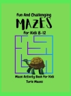 Mazes for Kids: Fun And Challenging TURTLE MAZES ACTIVITY Book For Kids/ Mazes for kids ages 8-12/Maze Learning Activity Book For Kids Cover Image