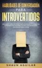 Habilidades de Conversación para Introvertidos: Descubre cómo interactuar socialmente cómo un extrovertido natural y a ser la persona más interesante Cover Image