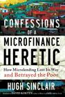 Confessions of a Microfinance Heretic: How Microlending Lost Its Way and Betrayed the Poor Cover Image
