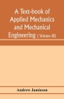 A text-book of applied mechanics and mechanical engineering; Specially arranged for the use of engineers qualifying for the institution of civil Engin Cover Image
