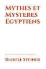 Mythes et Mysteres Egyptiens: Leurs rapports avec les forces spirituelles de notre époque. Douze conférences faites à Leipzig du 2 au 14 septembre 1 Cover Image