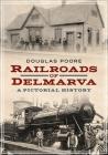 Railroads of Delmarva: A Pictorial History Cover Image