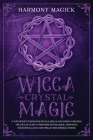 Wicca Crystal Magic: 17 Witchcraft Stones for Rituals, Spells and Energy Creation. The Wiccan Guide to Perform Crystal Magic, Divination, M Cover Image