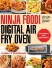 Ninja Foodi Digital Air Fry Oven Cookbook for Beginners: Delicious, Crispy & Easy-to-Prepare Digital Air Fry Oven Recipes for Fast & Healthy Meals Cover Image