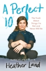 A Perfect 10: The Truth About Things I'm Not and Never Will Be Cover Image
