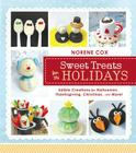 Sweet Treats for the Holidays: Edible Creations for Halloween, Thanksgiving, Christmas, and More! Cover Image