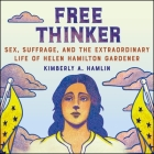 Free Thinker Lib/E: Sex, Suffrage, and the Extraordinary Life of Helen Hamilton Gardener Cover Image