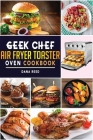 Geek Chef Air Fryer Toaster Oven Cookbook: Easy and Affordable Air Fryer Toaster Oven Convection Recipes. Roast, Bake, Broil, Reheat, Fry Oil-Free and Cover Image