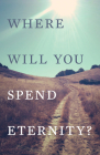 Where Will You Spend Eternity? (Pack of 25) Cover Image
