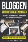 Bloggen: Der leichte Einstieg ins Bloggen. Reichweite Aufbauen, Kunden Gewinnen und Geld verdienen durch Bloggen. Inklusive Sch Cover Image