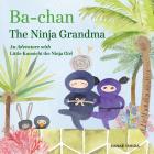 Ba-chan the Ninja Grandma: An Adventure with Little Kunoichi the Ninja Girl Cover Image