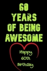 60 Years Of Being Awesome Happy 60th Birthday: 60 Years Old Gift for Boys & Girls Cover Image