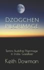Dzogchen Pilgrimage: Tantric Buddhist Pilgrimage in India: Gazetteer Cover Image