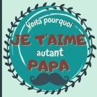 Voilà pourquoi je t'aime autant papa: carnet couleurs à remplir à partir de 7 ans pour montrer son amour à son papa - cadeau personnalisé à offrir pou Cover Image