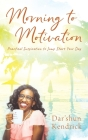 Morning to Motivation: Practical Inspiration to Jump Start Your Day Cover Image