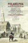 Philadelphia Stories: People and Their Places in Early America (Early American Studies) Cover Image