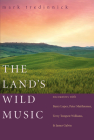 The Land's Wild Music: Encounters with Barry Lopez, Peter Matthiessen, Terry Tempest Williams, and James Galvin Cover Image