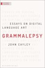 Grammalepsy: Essays on Digital Language Art (Electronic Literature) Cover Image