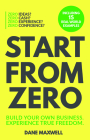 Start from Zero: Build Your Own Business & Experience True Freedom Cover Image